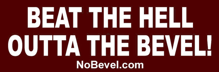 BEAT THE HELL OUTTA THE BEVEL! NoBevel.com